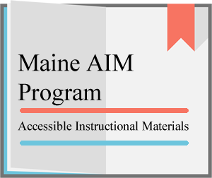 Maine AIM - Accessible Instructional Materials
